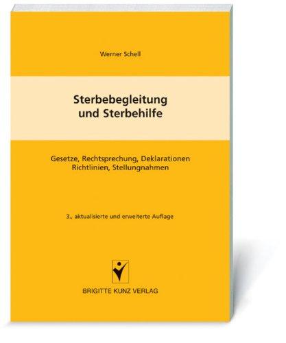 Sterbebegleitung und Sterbehilfe: Gesetze, Rechtsprechung, Deklarationen (Erklärungen), Richtlinien, Stellungnahmen (Statements)