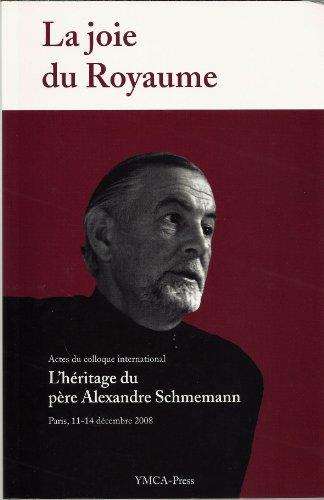La joie du Royaume. Actes du colloque international L'Héritage du père Alexandre Schmemann.