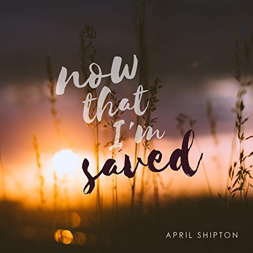 Now That I'm Saved