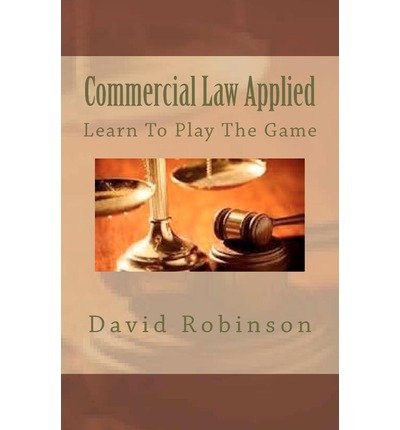 [(Commercial Law Applied: Learn to Play the Game)] [Author: David E Robinson] published on (August, 2012)