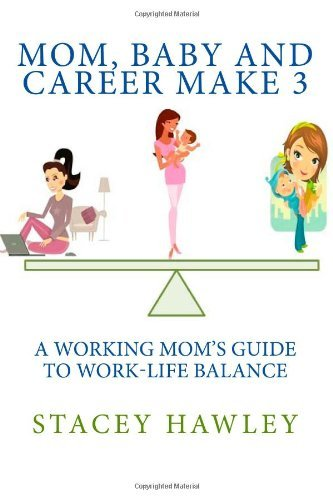 Mom, Baby and Career Make 3: A Working Mom's Guide to Work-Life Balance by Stacey Hawley (2012-11-29)