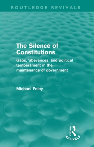 The Silence of Constitutions (Routledge Revivals): Gaps, 'abeyances' and political temperament in the maintenance of government por Michael Foley