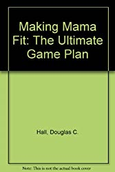 Making Mama Fit: The Ultimate Game Plan