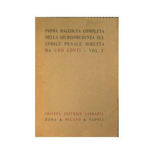 Prima raccolta completa della giurisprudenza sul codice penale diretta da Ugo Conti