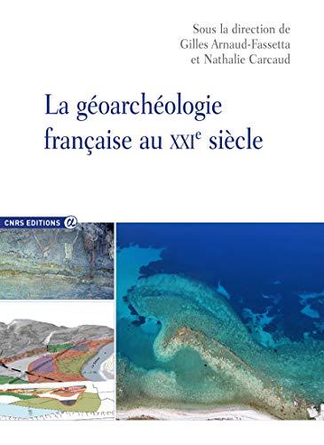 Géoarchéologie française au XXIème siècle par Gilles Arnaud-fassetta, Nathalie Carcaud