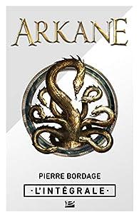 Arkane - L'Intégrale par Pierre Bordage