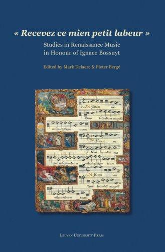 Recevez Ce Mien Petit Labeur: Studies in Renaissance Music in Honour of Ignace Bossuyt