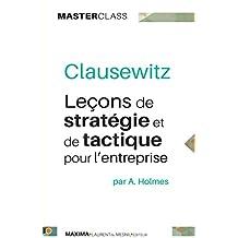Clausewitz: Leçons de stratégie et de tactique pour l'entreprise (Master Class) (French Edition)