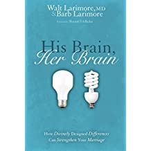 His Brain, Her Brain: How Divinely Designed Differences Can Strengthen Your Marriage