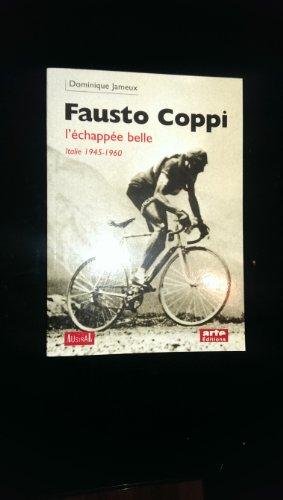 Fausto Coppi : l'chappe belle. Italie 1945-1960