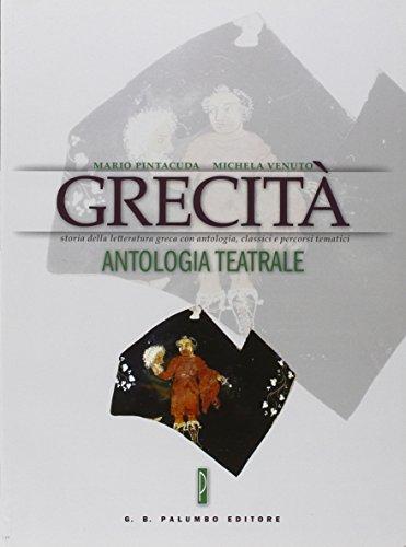 Grecità. Antologia teatrale. Per le Scuole superiori