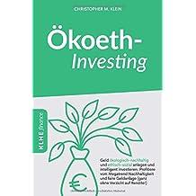 Ökoethinvesting: Geld ökologisch-nachhaltig und ethisch-sozial anlegen und intelligent investieren: Profitiere vom Megatrend Nachhaltigkeit und faire Geldanlage  (ganz ohne Verzicht auf Rendite!)
