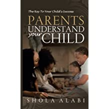 Parents Understand Your Child: The Key To Your Child's Success