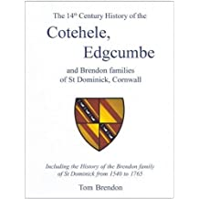 The 14th Century History of the Cotehele, Edgcumbe and Brendon Families of St Dominick, Cornwall: Including the History of the Brendon Family of St Dominick from 1540 to 1765