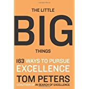 The Little Big Things: 163 Ways to Pursue Excellence [ THE LITTLE BIG THINGS: 163 WAYS TO PURSUE EXCELLENCE ] By Peters, Tom ( Author )Mar-01-2010 Hardcover