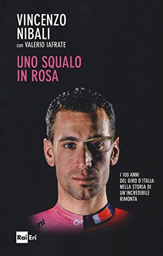Uno squalo in rosa. I 100 anni del Giro d'Italia nella storia di un'incredibile rimonta