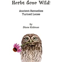 Herbs Gone Wild! Ancient Remedies Turned Loose: 1 by Diane Kidman (7-Aug-2012) Paperback