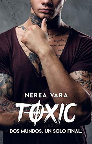 Toxic: Dos mundos. Un solo final de Nerea Vara
