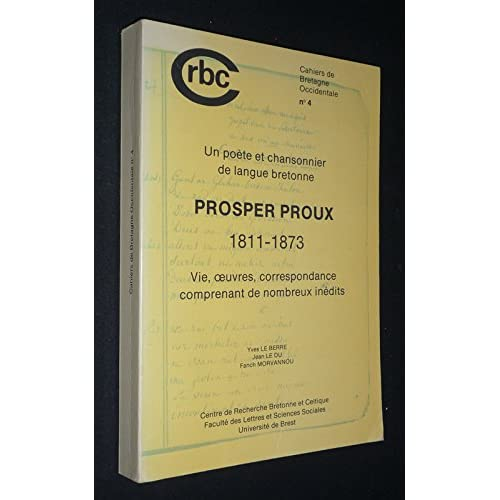 Un poète et chansonnier de langue bretonne, Prosper Proux (1811-1873) : vie, oeuvres, correspondance comprenant de nombreux inédits (Cahiers de Bretagne Occidentale n°4)
