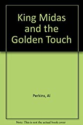 King Midas and the Golden Touch by Al Perkins (1988-02-05)