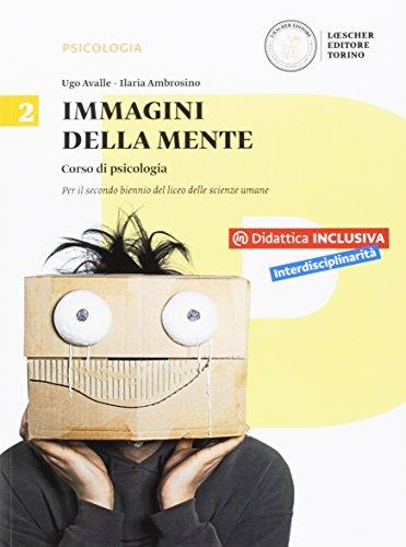 Immagini della mente. Corso di psicologia. Per il Liceo delle scienze umane. Con e-book. Con espansione online: 2