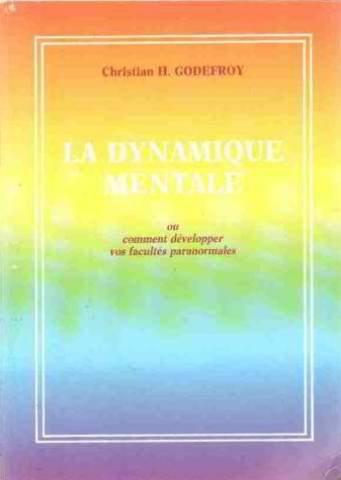 La Dynamique Mentale Ou Comment Développer Vos Facultés Paranormales par Godefroy Christian H.