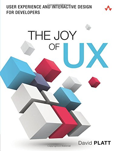 The Joy of UX: User Experience and Interactive Design for Developers (Usability) (Usability and HCI)