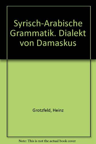 Damaskus, 8 (Syrisch-Arabische Grammatik: Dialekt von Damaskus (Porta Linguarum Orientalium, Band 8))