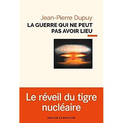 La guerre qui ne peut pas avoir lieu: Essai de métaphysique nucléaire
