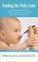 Feeding the Picky Eater : America's Foremost Baby and Childcare Experts Answer the Most Frequently Asked Questions by William Sears (2001-08-01)