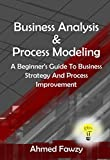 #7: Business Analysis And Process Modeling: A Beginner's Guide To Business Strategy And Process Improvement