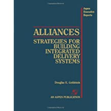 Alliances: Strategies for Building Integr Deliv Systems: Strategies for Building Integrated Delivery Systems (Aspen Executive Reports)