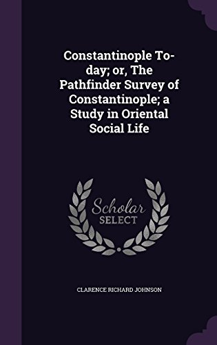 Constantinople To-day; or, The Pathfinder Survey of Constantinople; a Study in Oriental Social Life