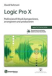 Logic Pro X: Professionell Musik komponieren, arrangieren und produzieren