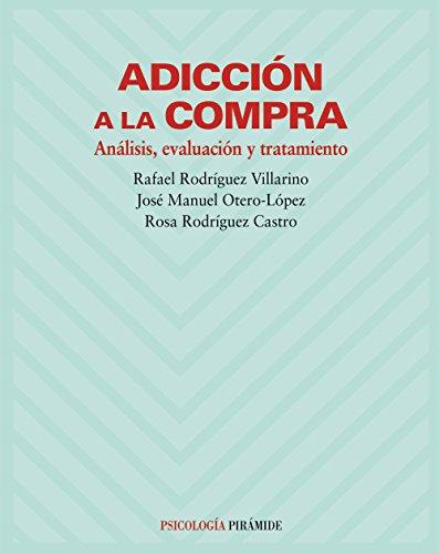 Adicción a la compra: Análisis, evaluación y tratamiento (Psicología)