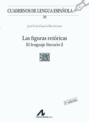 Las figuras retóricas. El lenguaje literario 2 (Cuadernos de lengua española) por José Luis García Barrientos