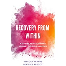 Recovery from Within: A mother and daughter's journey through anorexia (English Edition)