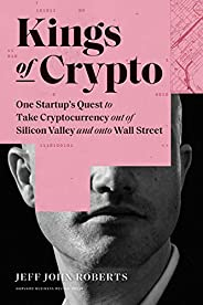 Kings of Crypto: One Startup's Quest to Take Cryptocurrency Out of Silicon Valley and Onto Wall St