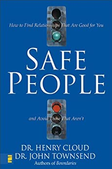 Safe People: How to Find Relationships That Are Good for You and Avoid Those That Aren't de [Cloud, Henry, Townsend, John]