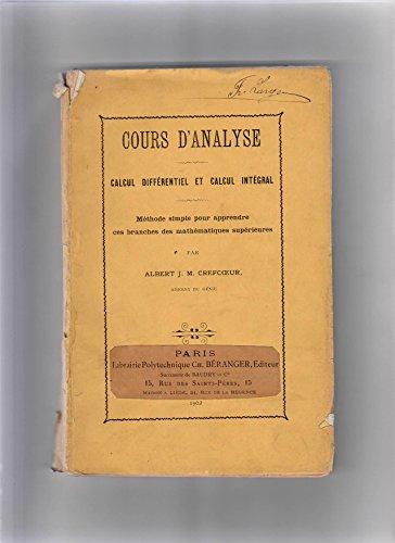 COURS D'ANALYSE : Calcul Différentiel et Calcul Intégral - Méthode simple pour apprendre ces branches des mathématiques supérieures par Albert J. M. Crefcoeur
