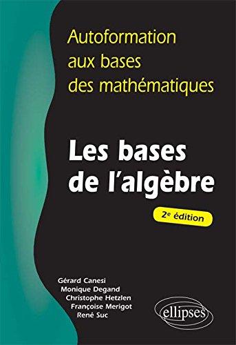 Autoformation aux Bases des Mathématiques Les Bases de l'Algèbre par Gérard Canési