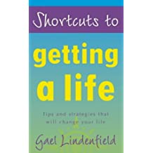 Shortcuts to - Getting a Life by Gael Lindenfield (2002-01-14)
