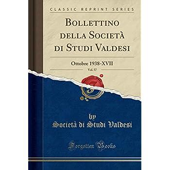 Bollettino Della Società Di Studi Valdesi, Vol. 57: Ottobre 1938-Xvii (Classic Reprint)