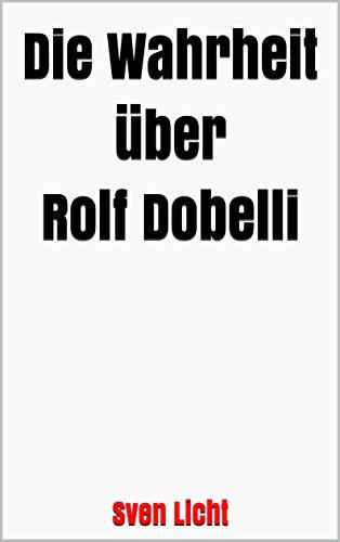 Die Wahrheit über Rolf Dobelli (Leben Das Gute Leben Kindle)