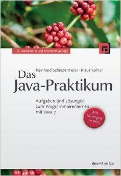 Das Java-Praktikum: Aufgaben und Lšsungen zum Programmierenlernen mit Java 7 ( 26. September 2011 )