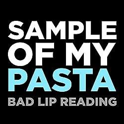 Bad Lip Reading   Format: MP3-DownloadVon Album:Sample of My PastaErscheinungstermin: 8. September 2018 Download: EUR 1,29