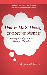 How To Make Money As a Secret Shopper: Busting the Myths About Mystery Shopping (English Edition)