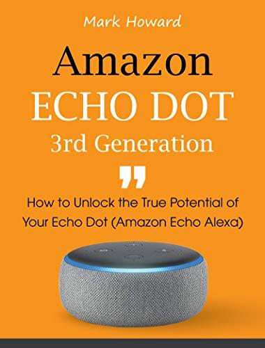 Amazon Echo Dot 3rd Generation: How to Unlock the True Potential of Your Echo Dot (Amazon Echo Alexa) book cover