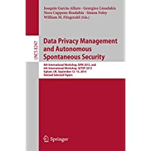 Data Privacy Management and Autonomous Spontaneous Security: 8th International Workshop, DPM 2013, and 6th International Workshop, SETOP 2013, Egham, UK, September 12-13, 2013, Revised Selected Papers