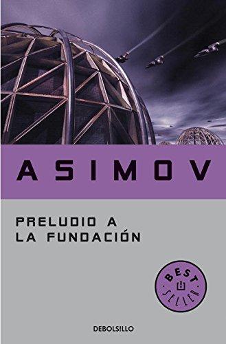 Preludio a la Fundacion / Prelude to Foundation por Isaac Asimov